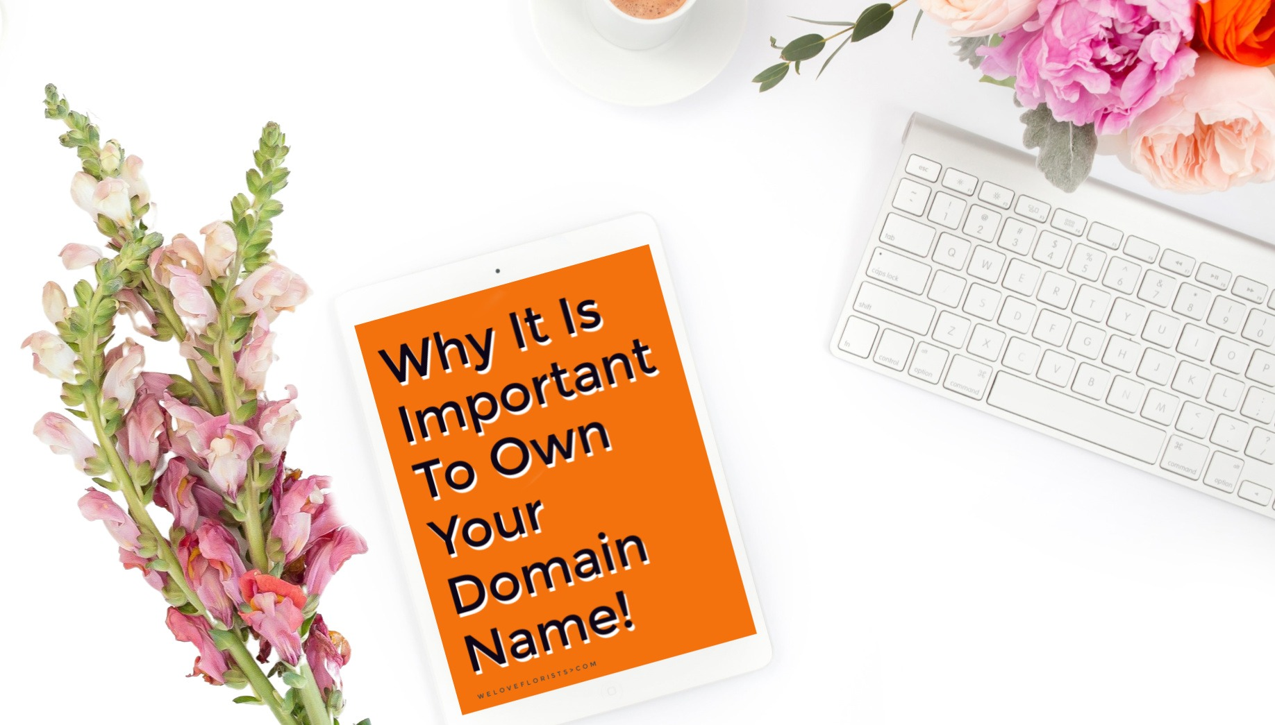 FLORISTS WHY YOU SHOULD OWN YOUR OWN DOMAIN NAME